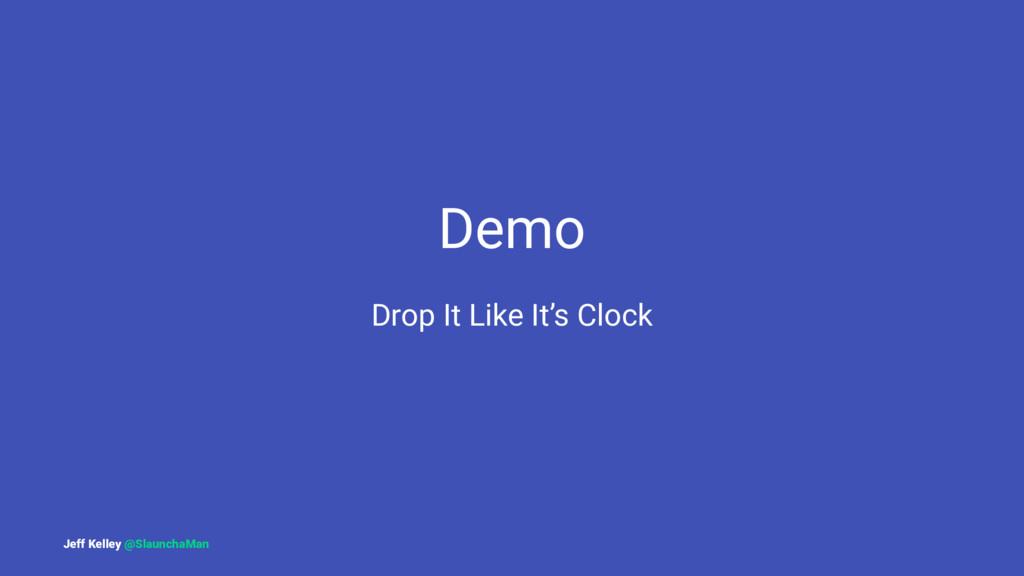 Demo Drop It Like It's Clock Jeff Kelley @Slaun...