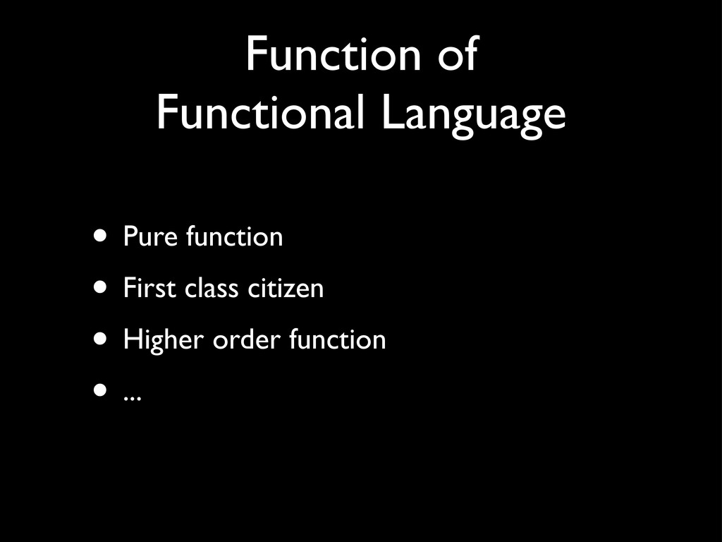 Function of Functional Language • Pure function...