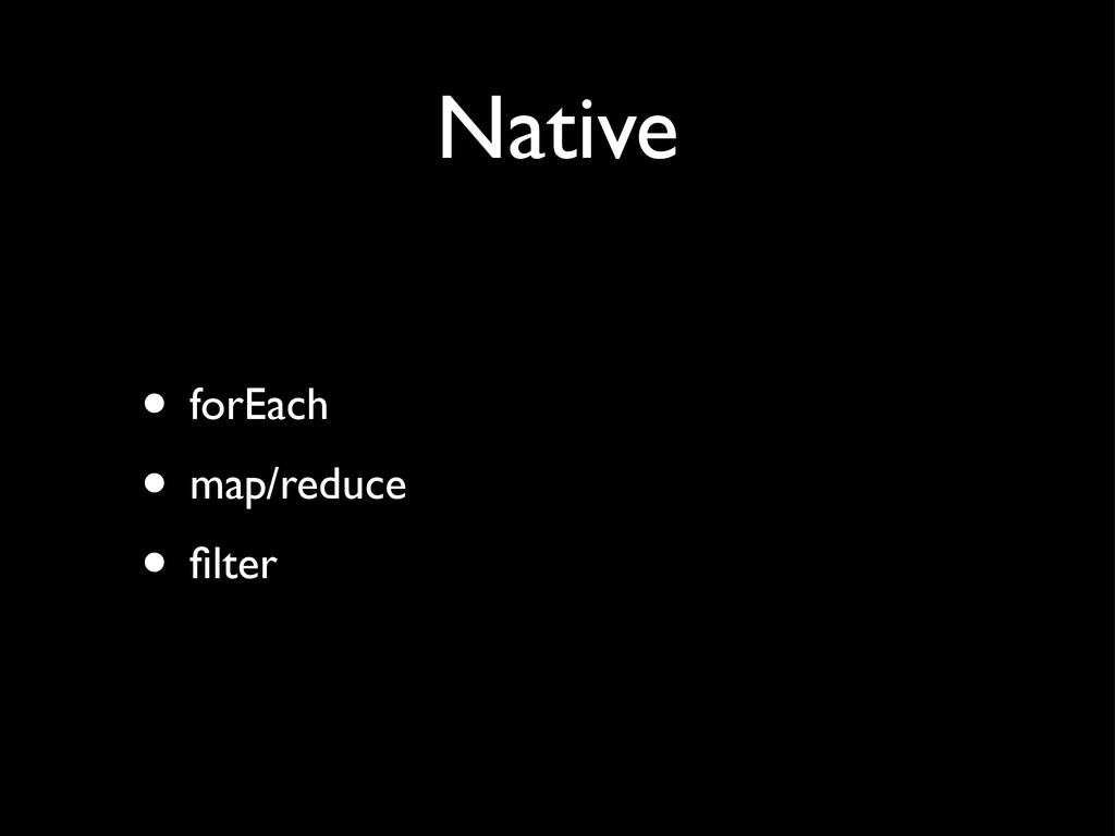 Native • forEach • map/reduce • filter