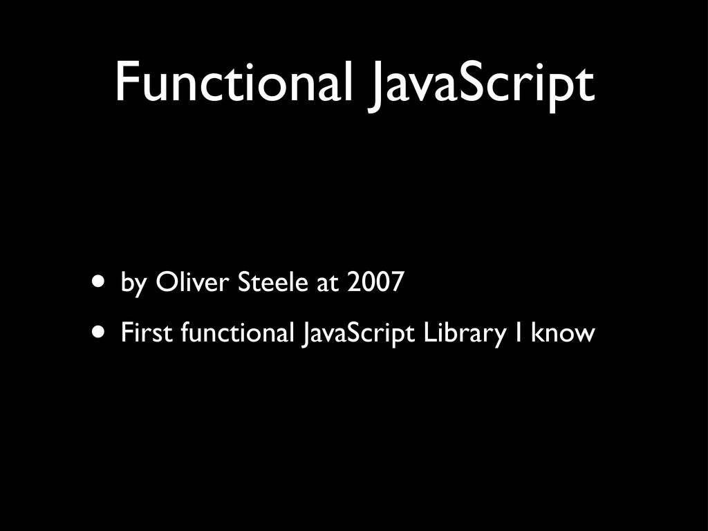 Functional JavaScript • by Oliver Steele at 200...