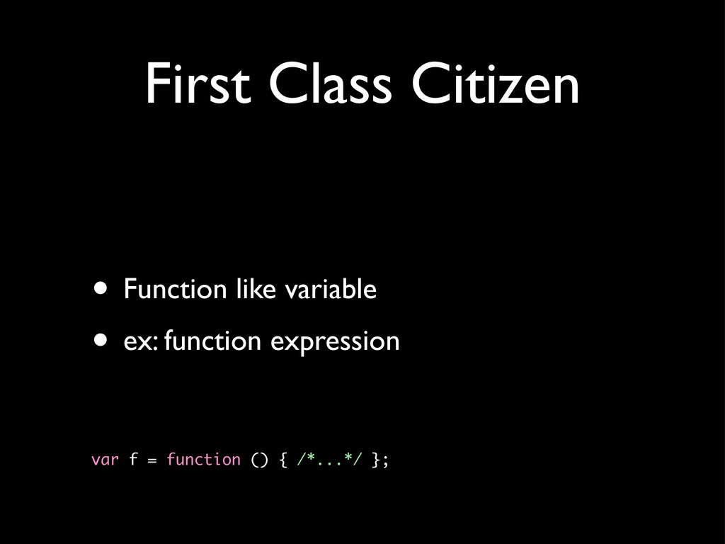First Class Citizen • Function like variable • ...