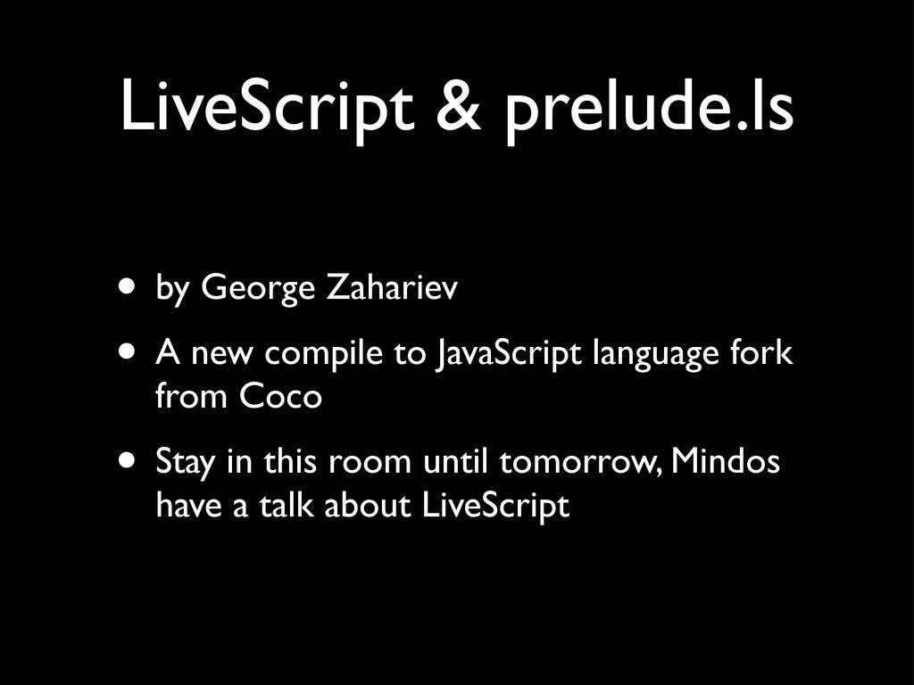 LiveScript & prelude.ls • by George Zahariev • ...