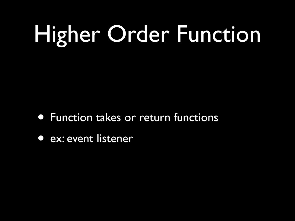 Higher Order Function • Function takes or retur...
