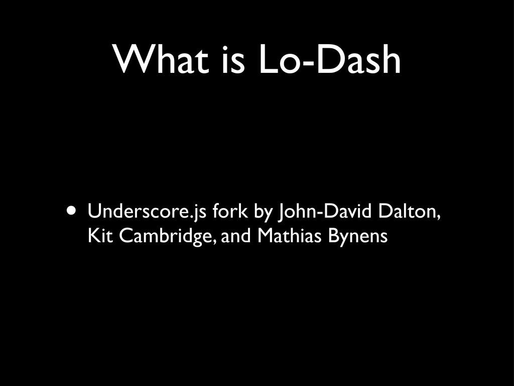 What is Lo-Dash • Underscore.js fork by John-Da...