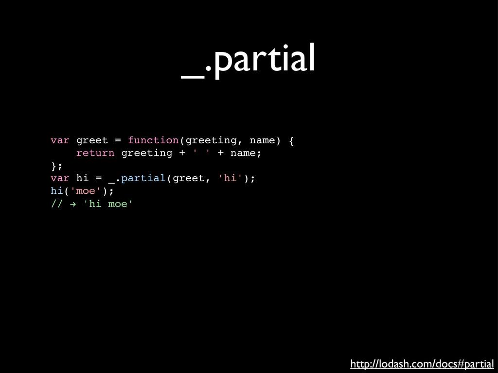 _.partial var greet = function(greeting, name) ...