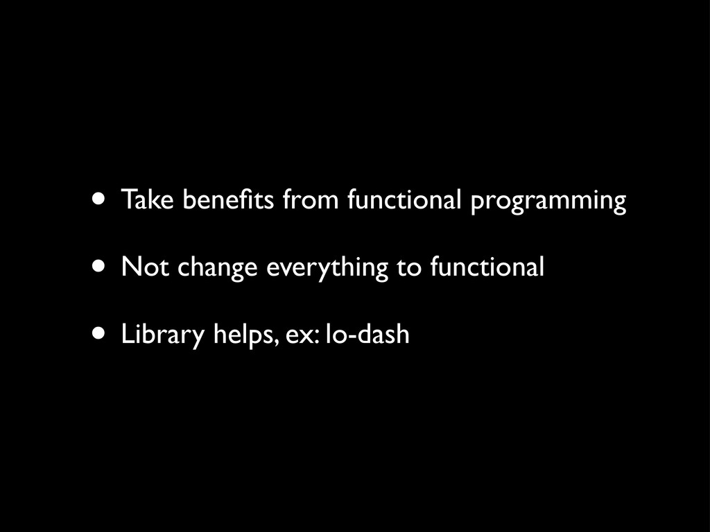 • Take benefits from functional programming • No...