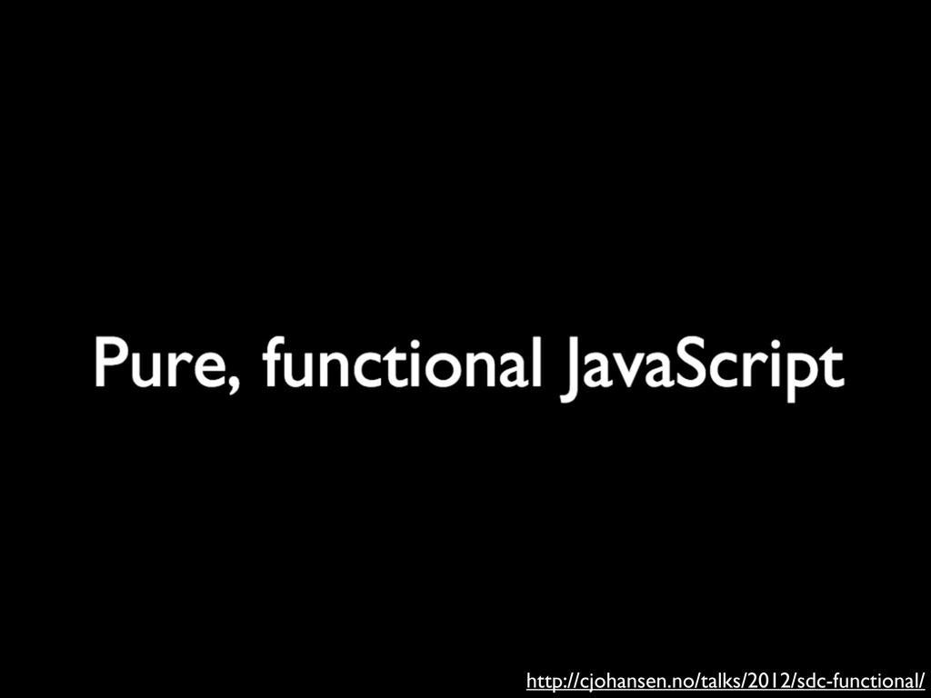 http://cjohansen.no/talks/2012/sdc-functional/