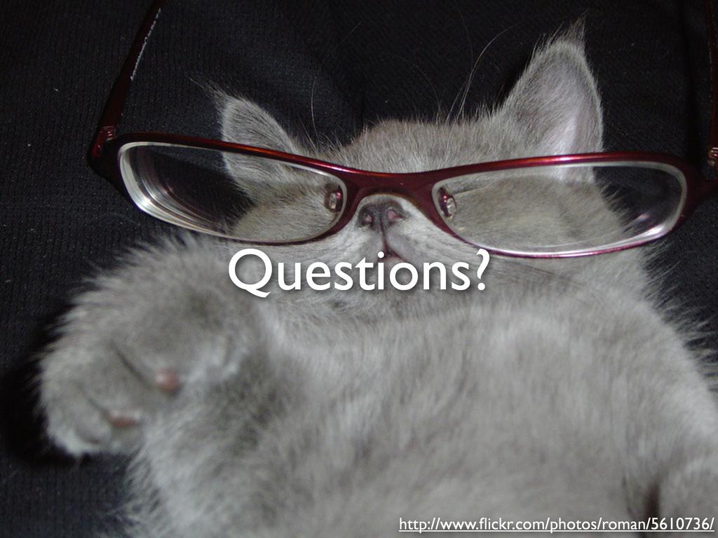 Questions? http://www.flickr.com/photos/roman/56...