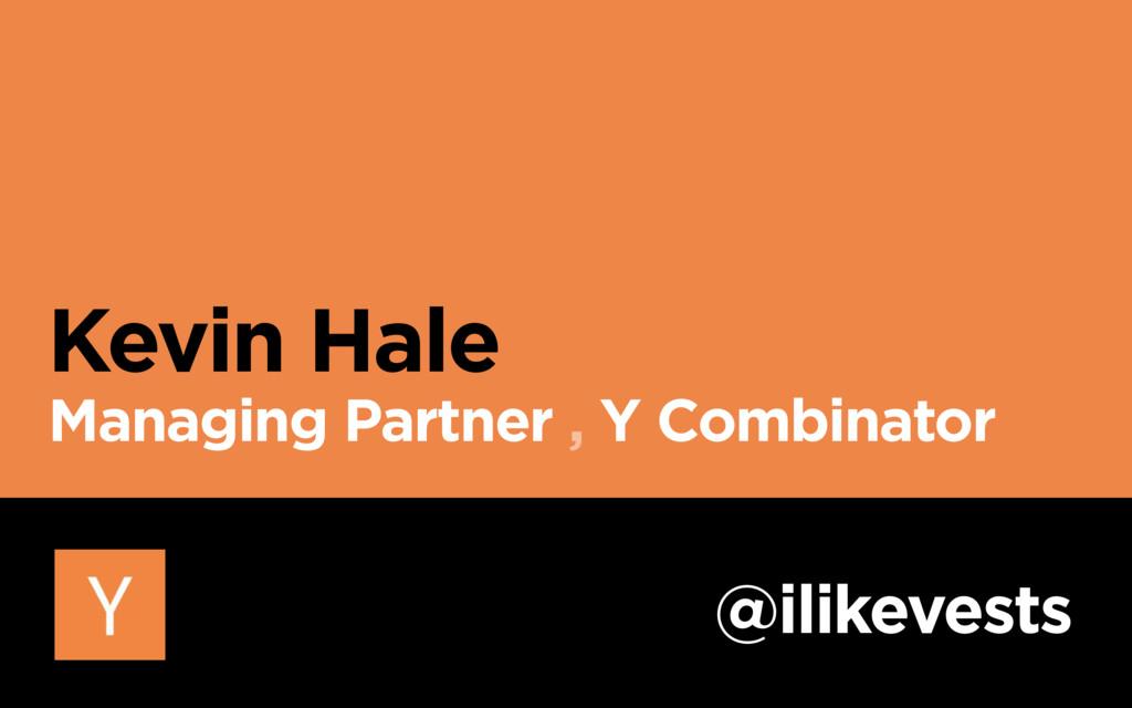 Kevin Hale @ilikevests Managing Partner , Y Com...