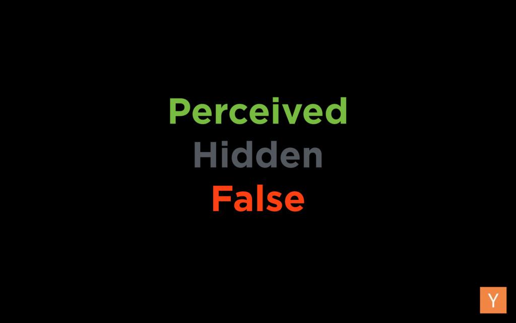 Perceived Hidden False