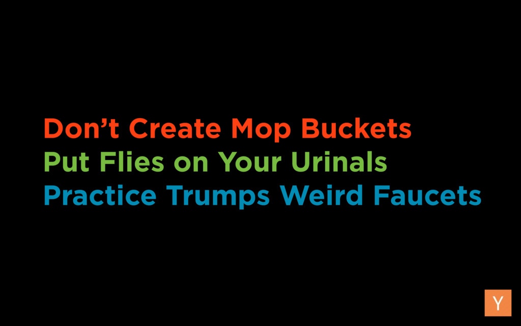Don't Create Mop Buckets Put Flies on Your Urin...