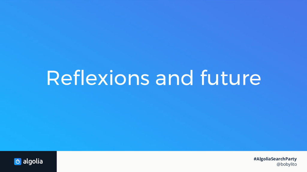 Reflexions and future #AlgoliaSearchParty @boby...