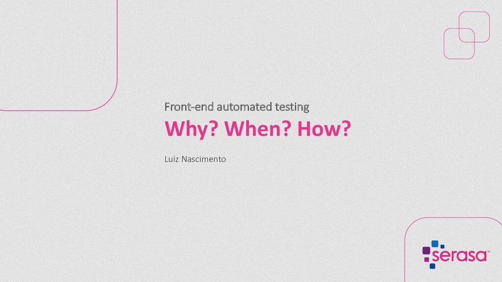 Front-end automated testing Why? When? How? Lui...