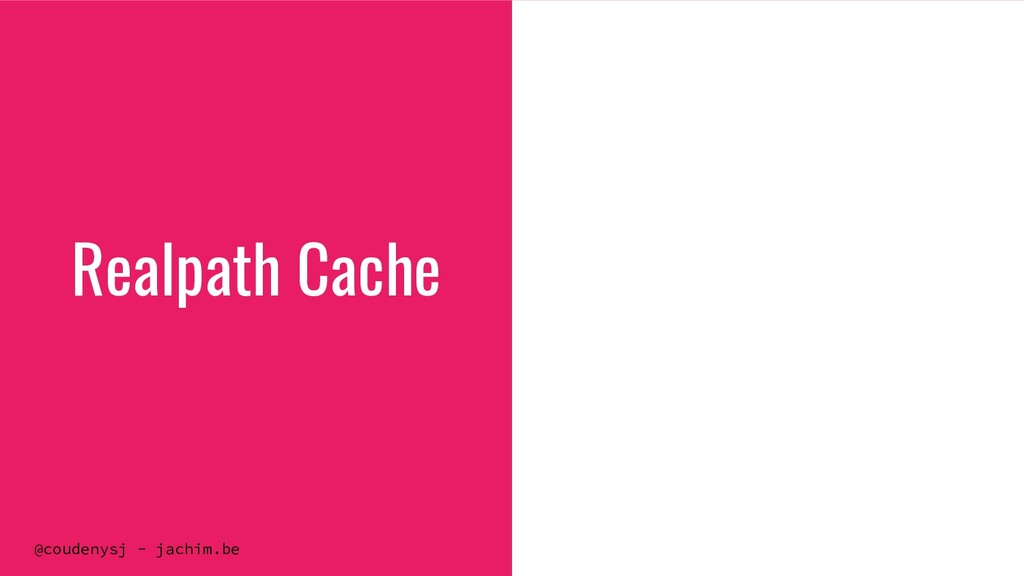 @coudenysj - jachim.be Realpath Cache
