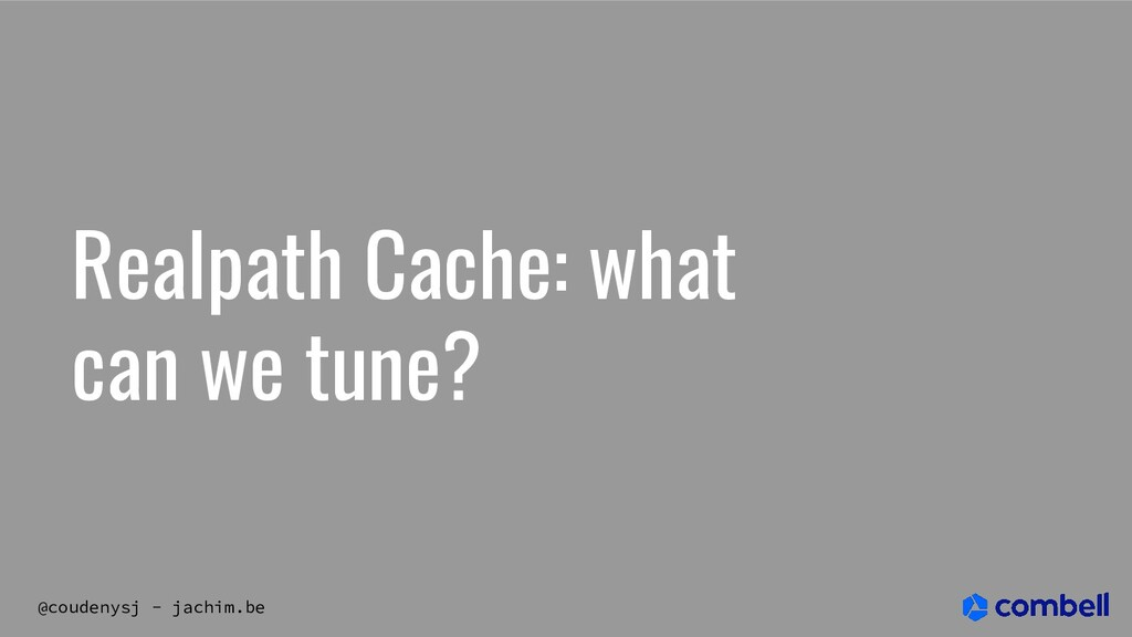 @coudenysj - jachim.be Realpath Cache: what can...