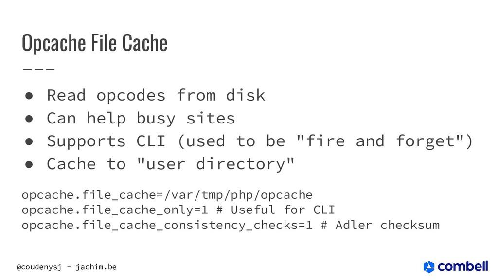 @coudenysj - jachim.be Opcache File Cache ● Rea...