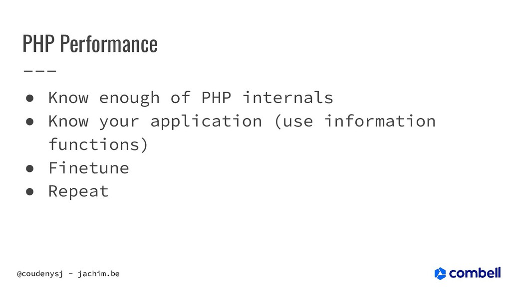 @coudenysj - jachim.be PHP Performance ● Know e...