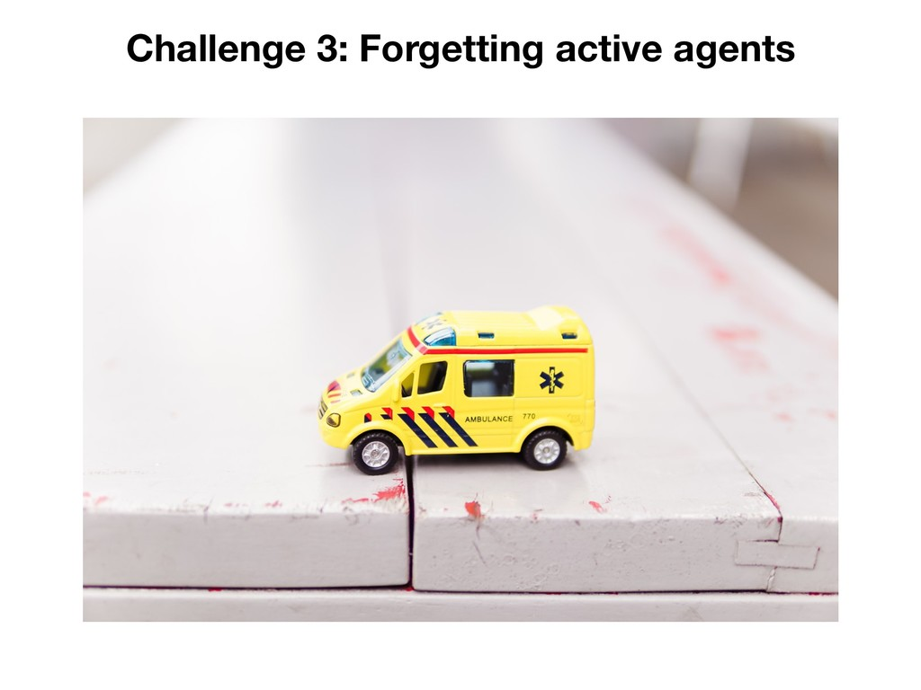 Challenge 3: Forgetting active agents