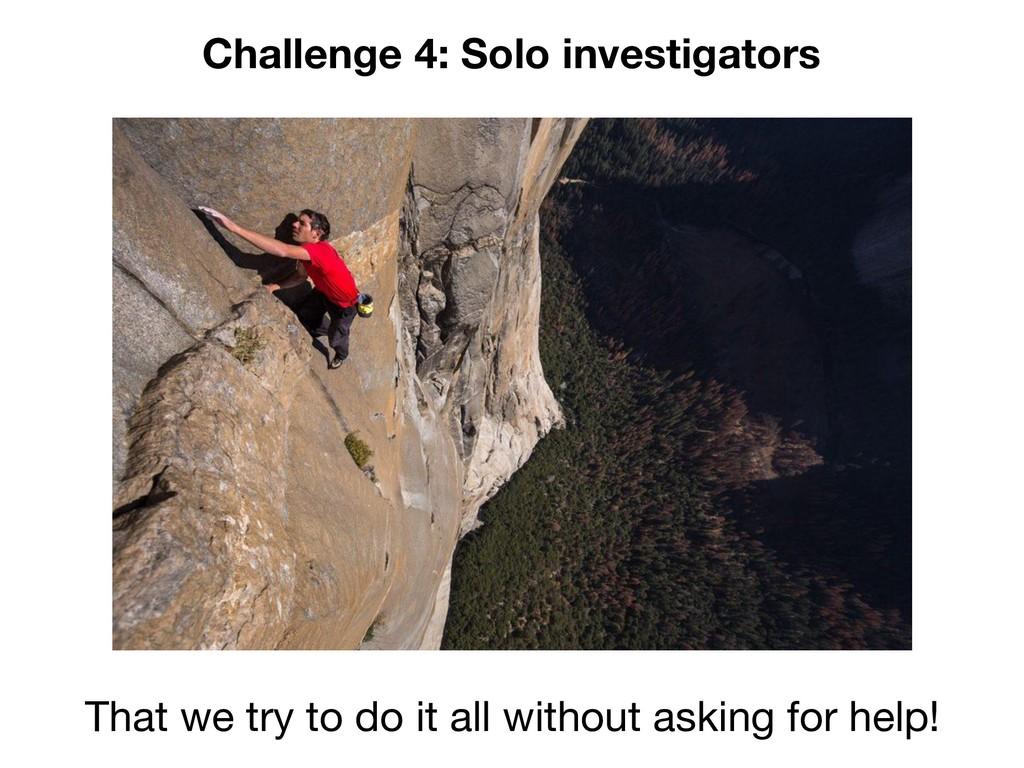 Challenge 4: Solo investigators That we try to ...