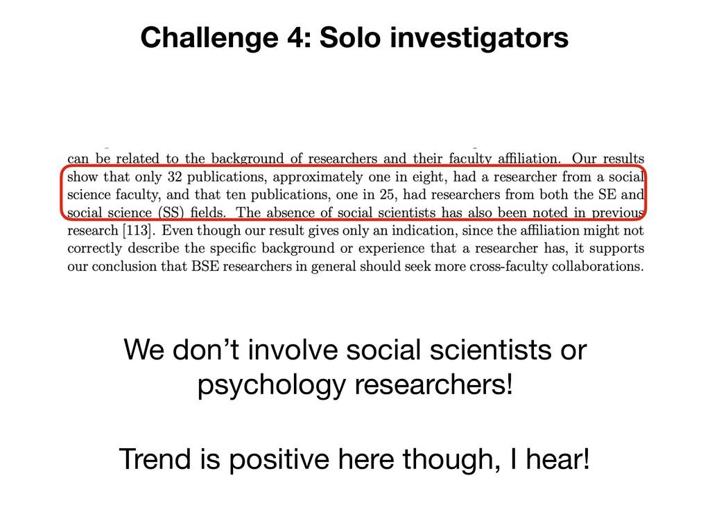 Challenge 4: Solo investigators We don't involv...