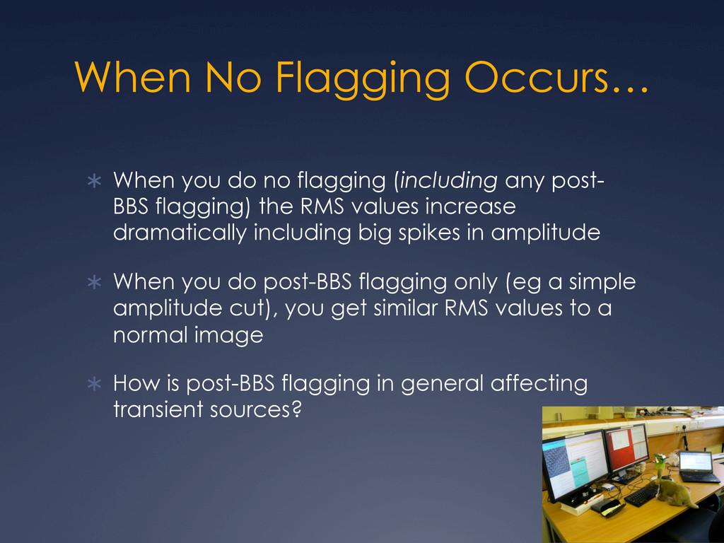 When No Flagging Occurs… Ü When you do no fla...