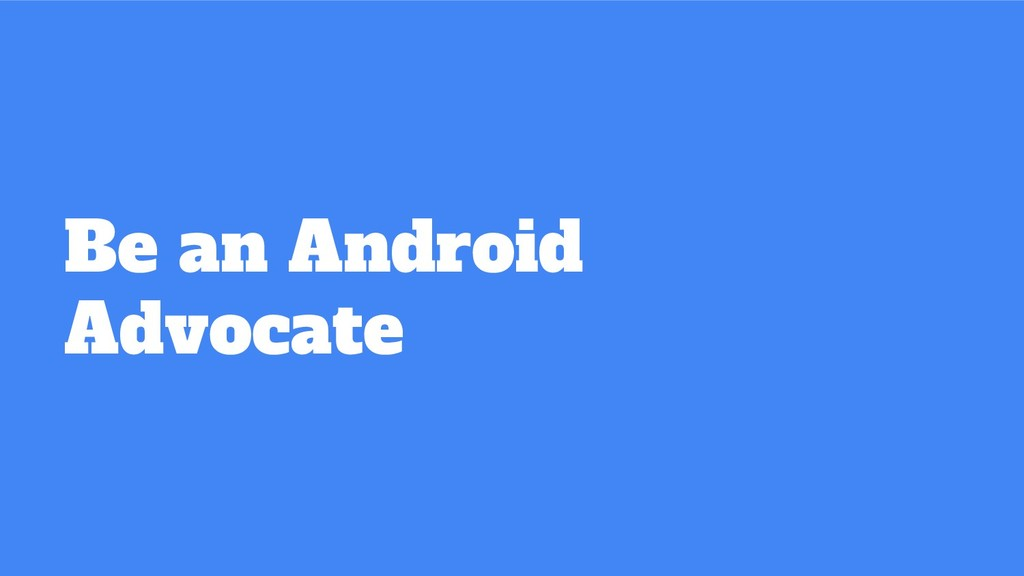 Be an Android Advocate