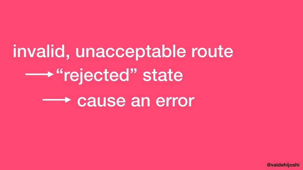 "@vaidehijoshi ""rejected"" state invalid, unaccep..."