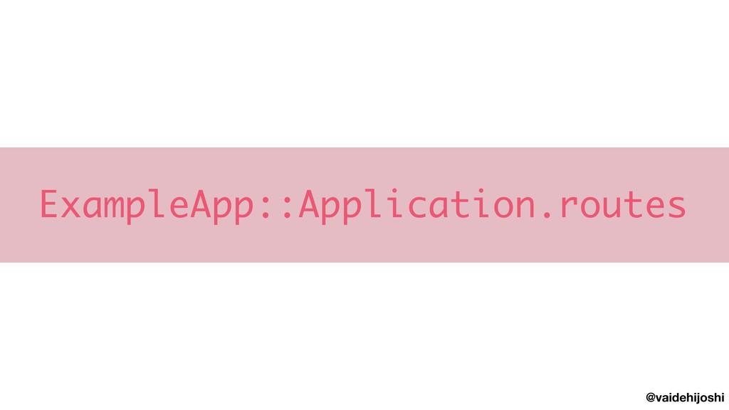@vaidehijoshi ExampleApp::Application.routes