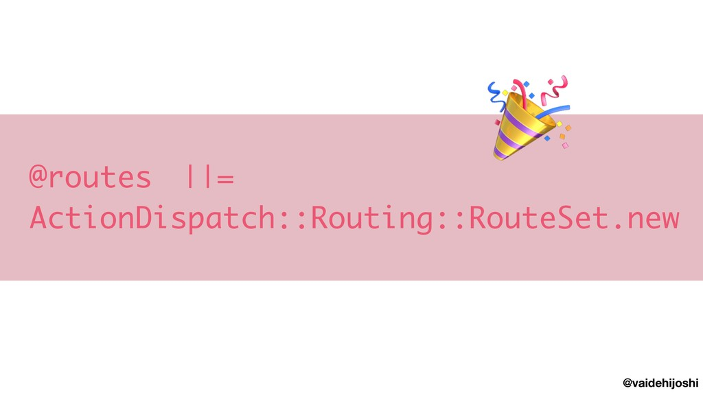 @vaidehijoshi @routes ||=