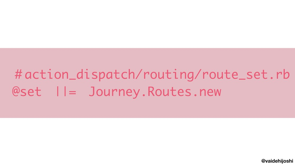 @vaidehijoshi #action_dispatch/routing/route_se...