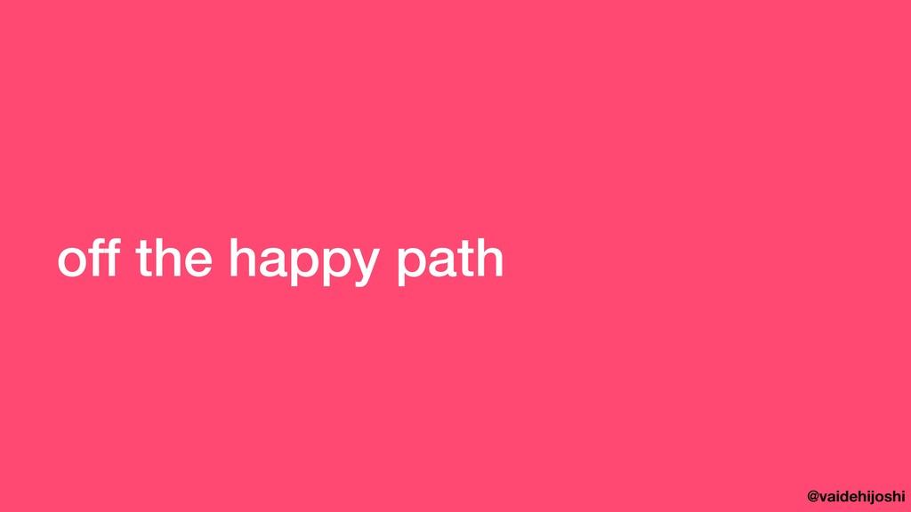 @vaidehijoshi off the happy path