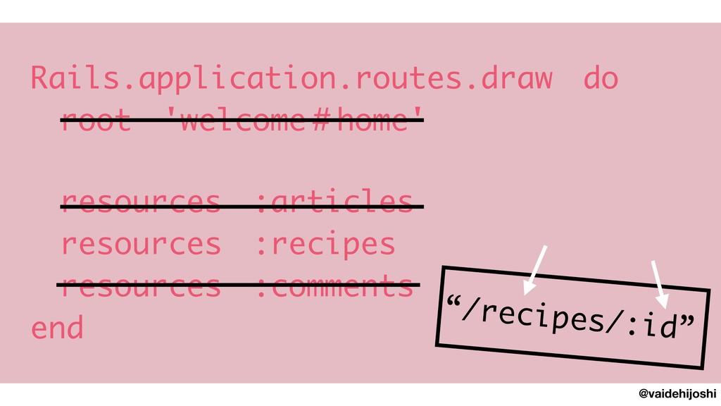 @vaidehijoshi Rails.application.routes.draw do ...