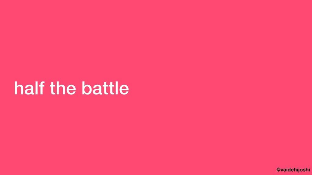 @vaidehijoshi half the battle