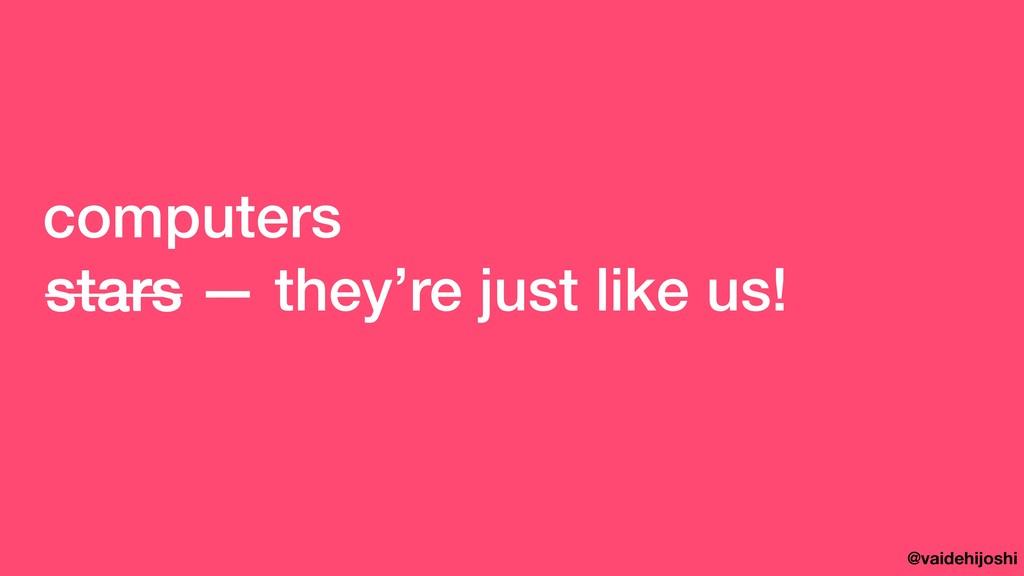 @vaidehijoshi stars — they're just like us! sta...