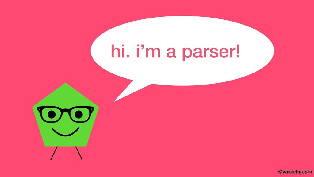 @vaidehijoshi hi. i'm a parser!