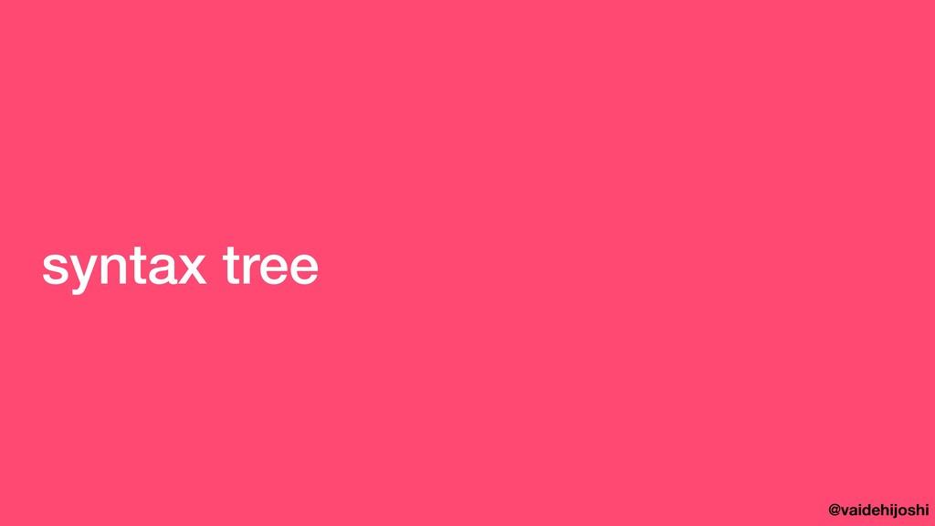@vaidehijoshi syntax tree