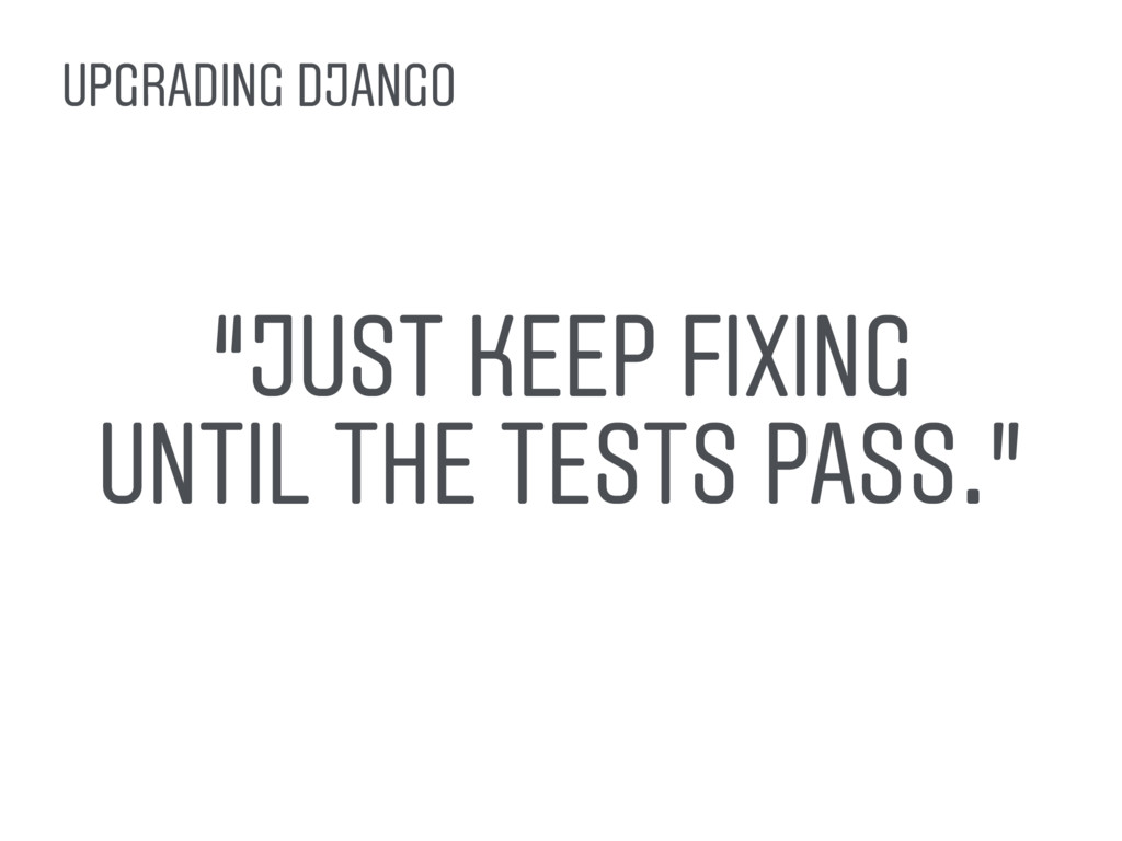 """""""JUST KEEP FIXING UNTIL THE TESTS PASS."""" UPGRAD..."""