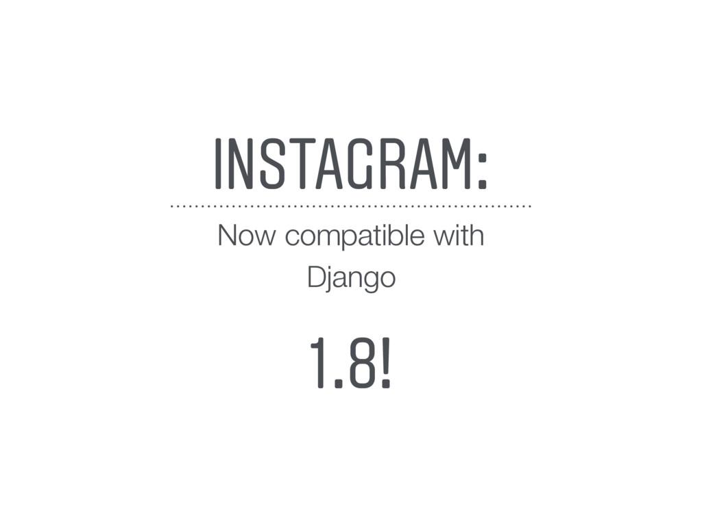 INSTAGRAM: Now compatible with Django Django 1....