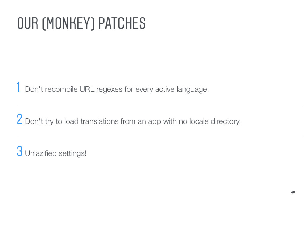 OUR (MONKEY) PATCHES 40 1 Don't recompile URL r...