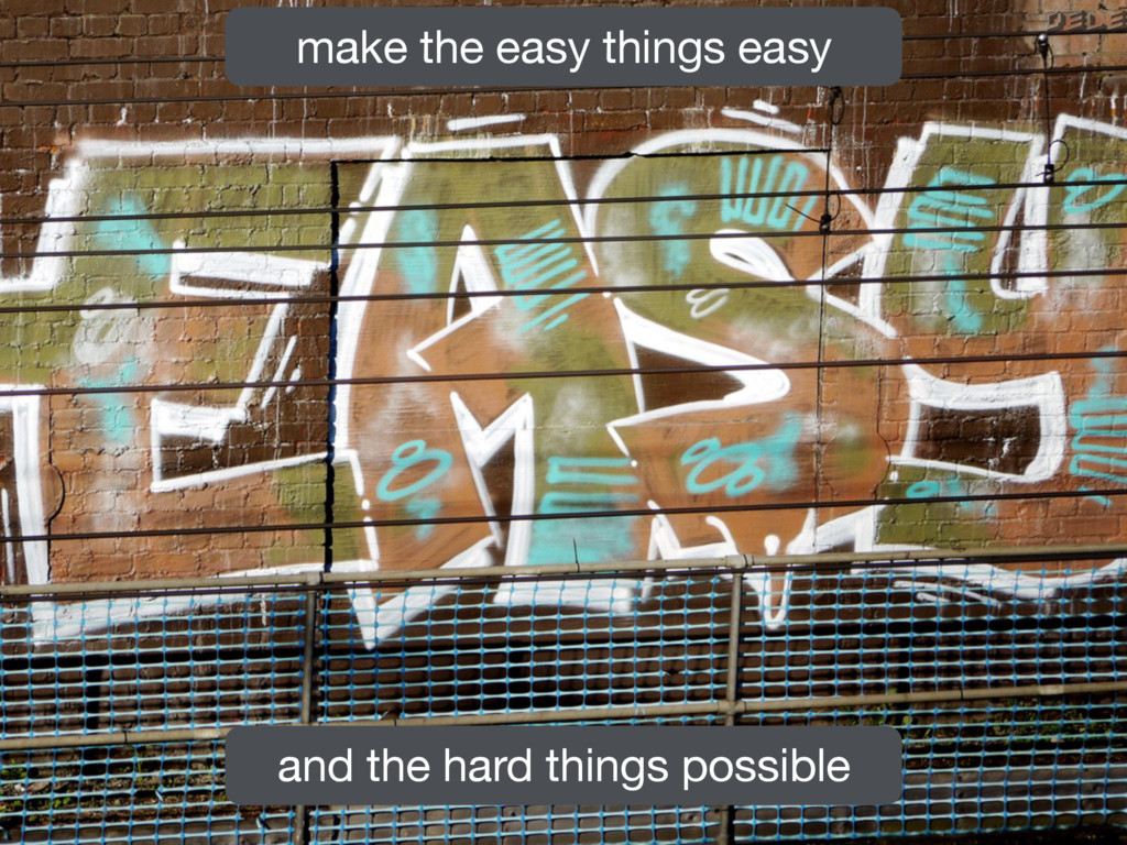 make the easy things easy and the hard things p...