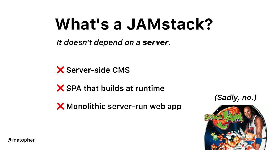 What's a JAMstack? ❌ Server-side CMS ❌ SPA that...