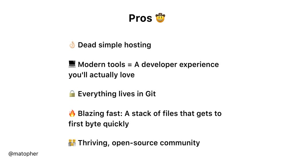 Pros   Dead simple hosting  Modern tools = A de...
