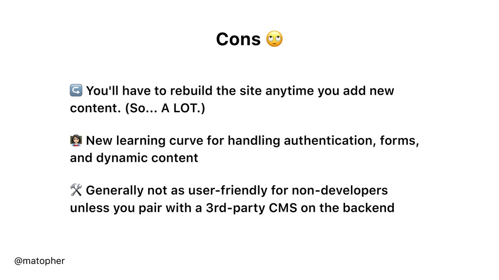 Cons  ↪ You'll have to rebuild the site anytime...