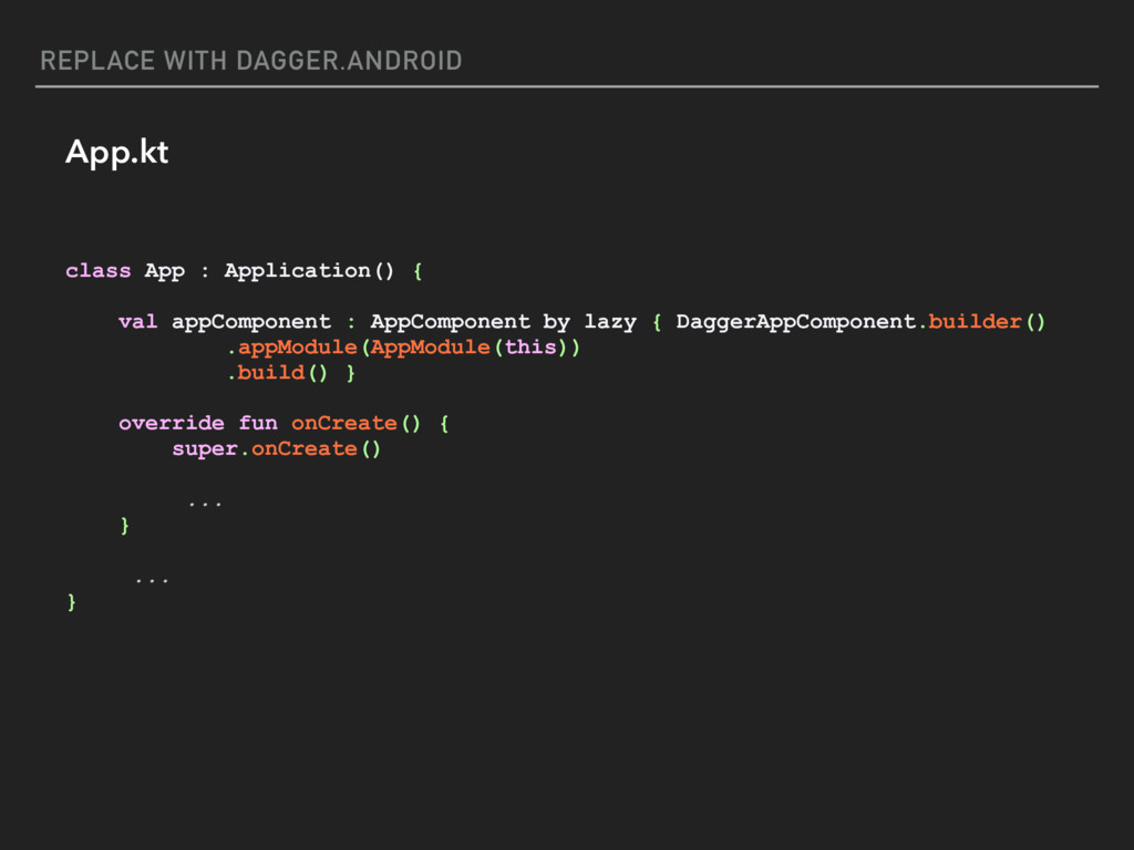 REPLACE WITH DAGGER.ANDROID class App : Applica...