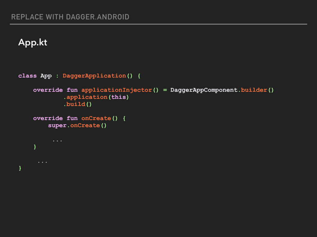 REPLACE WITH DAGGER.ANDROID App.kt class App : ...