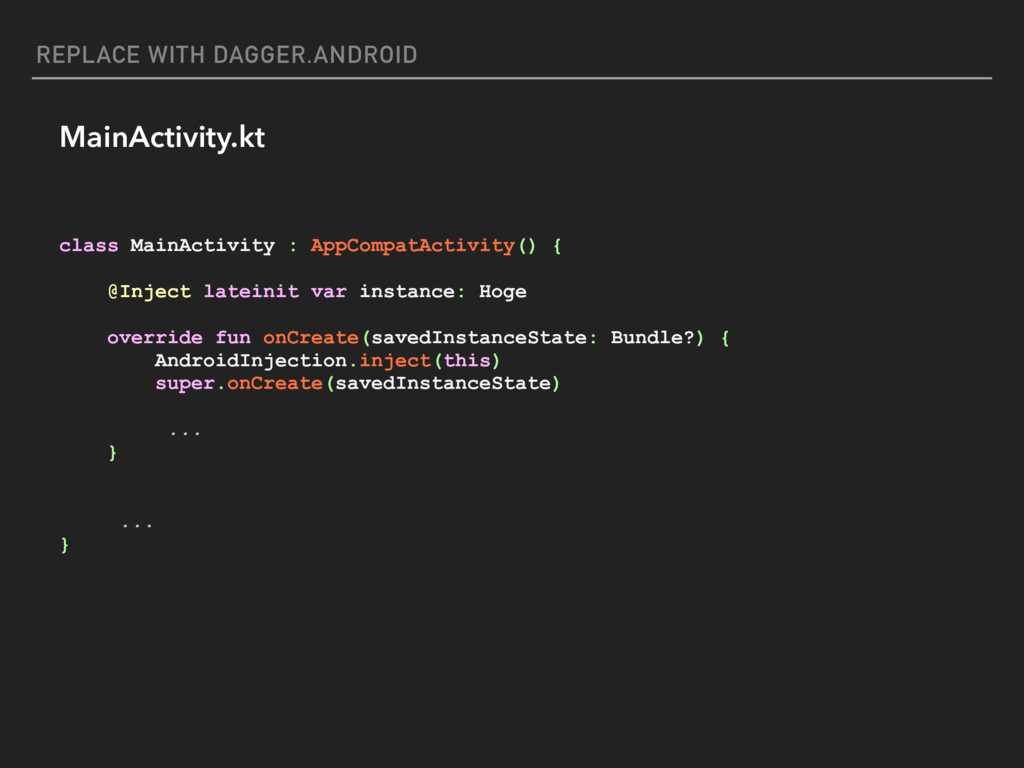 REPLACE WITH DAGGER.ANDROID MainActivity.kt cla...