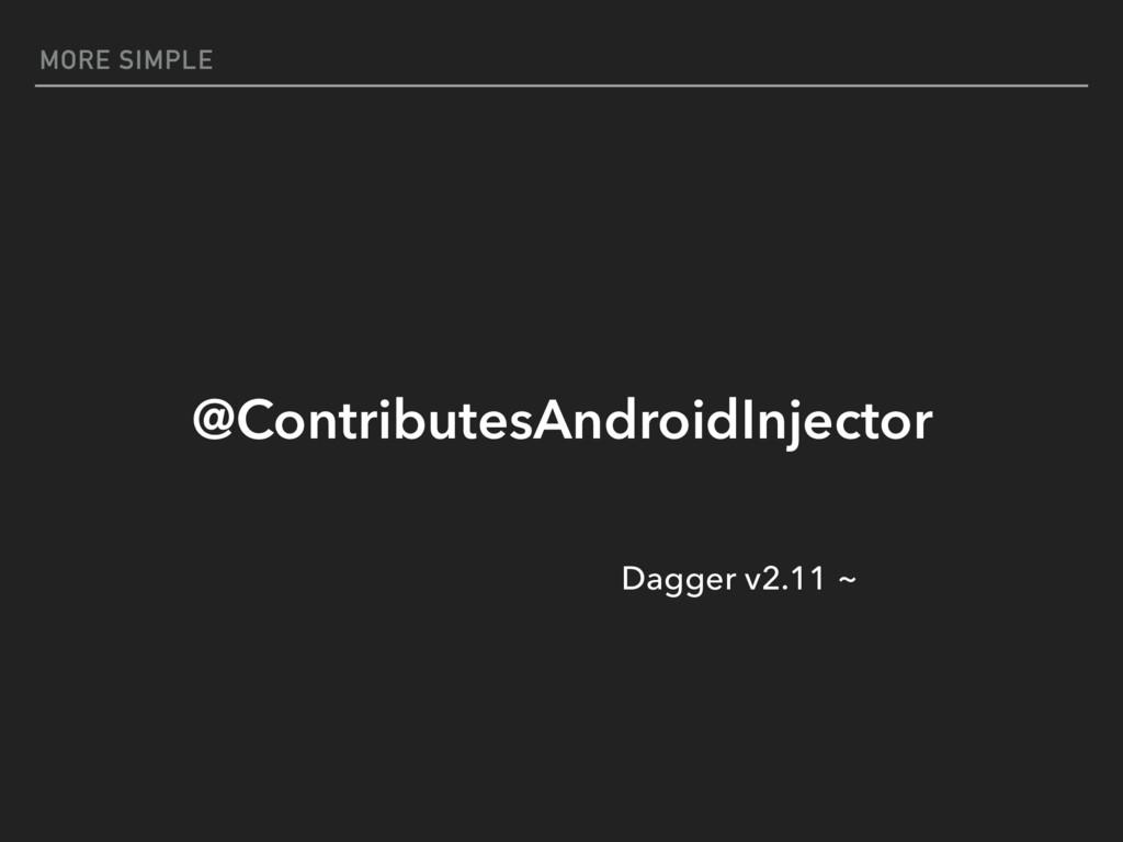 MORE SIMPLE @ContributesAndroidInjector Dagger ...