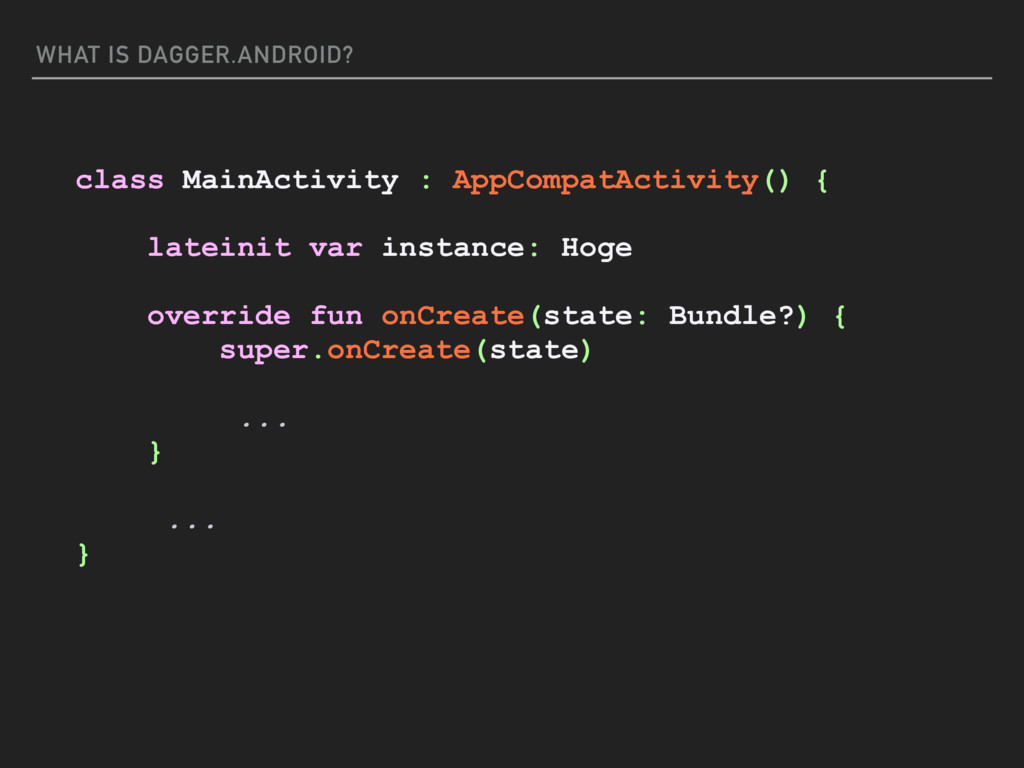 WHAT IS DAGGER.ANDROID? class MainActivity : Ap...