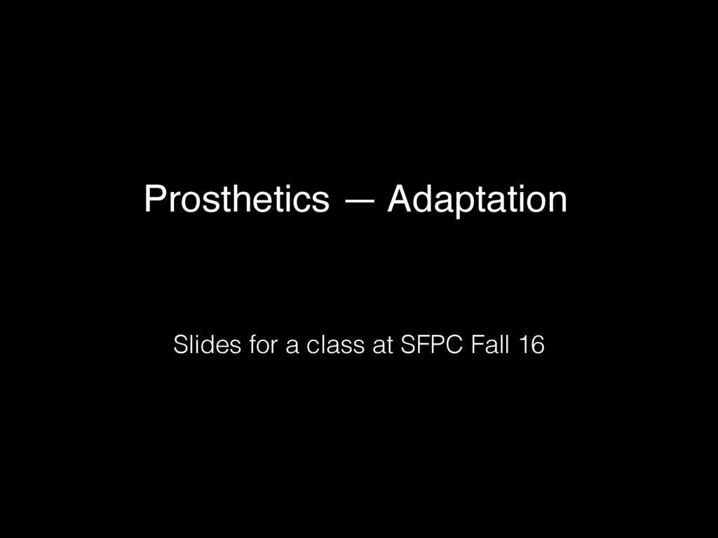 Prosthetics — Adaptation Slides for a class at ...