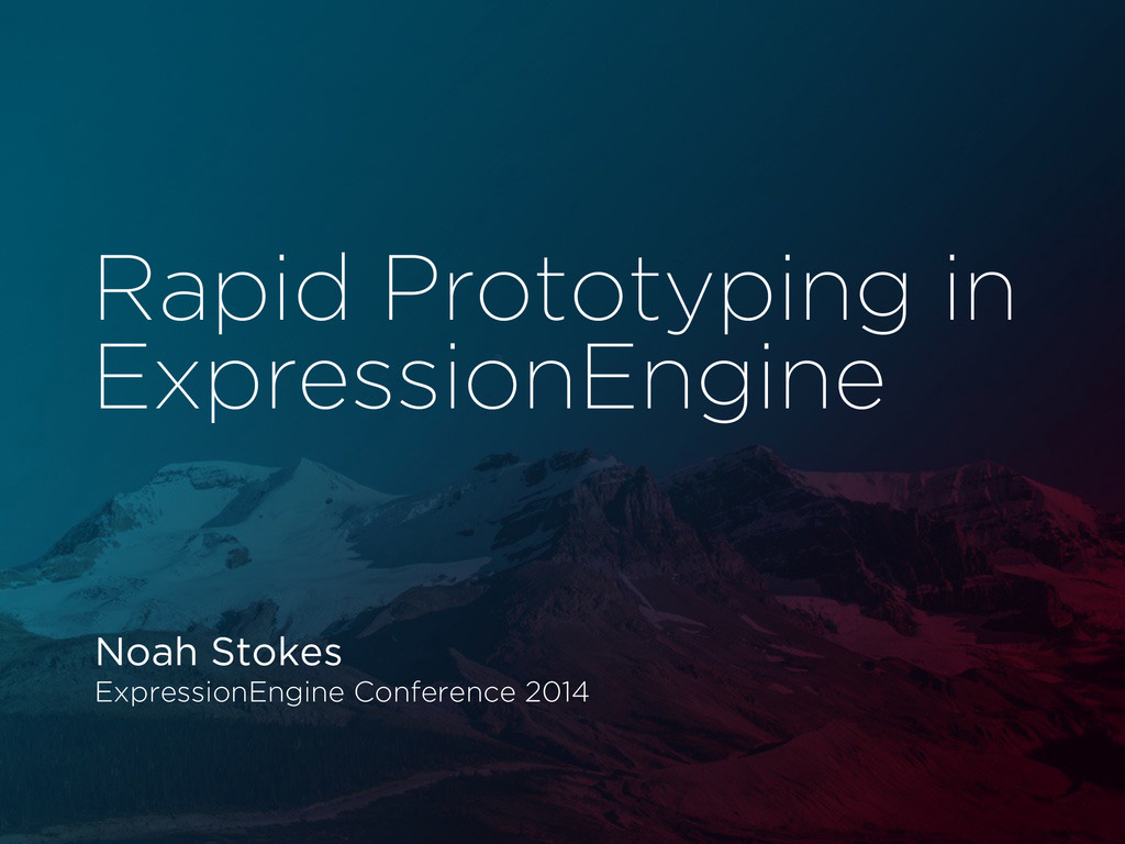 Rapid Prototyping in ExpressionEngine Noah Stok...